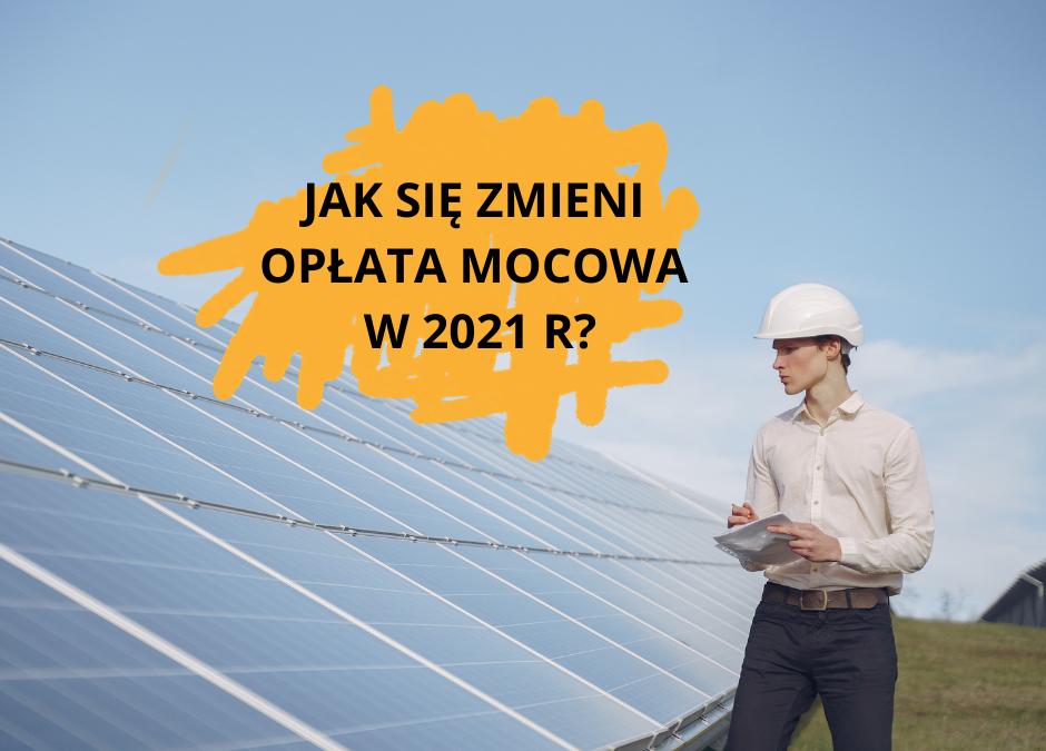 Jak zmieni się opłata mocowa dla firm w 2021 r?