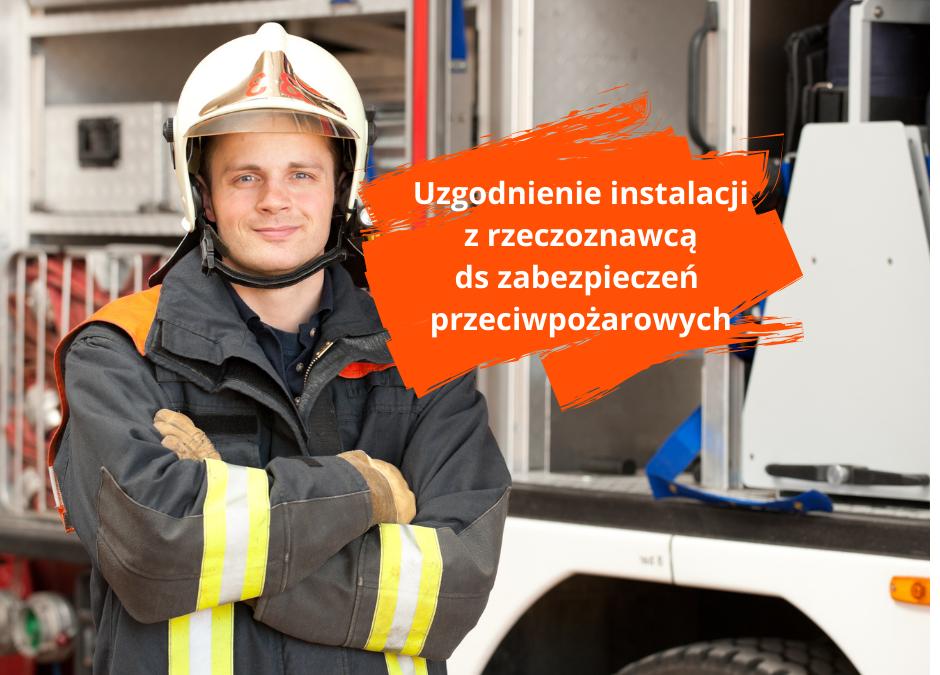 Jak ważne jest uzgodnienie instalacji z rzeczoznawcą do spraw zabezpieczeń przeciwpożarowych i kogo to dotyczy?