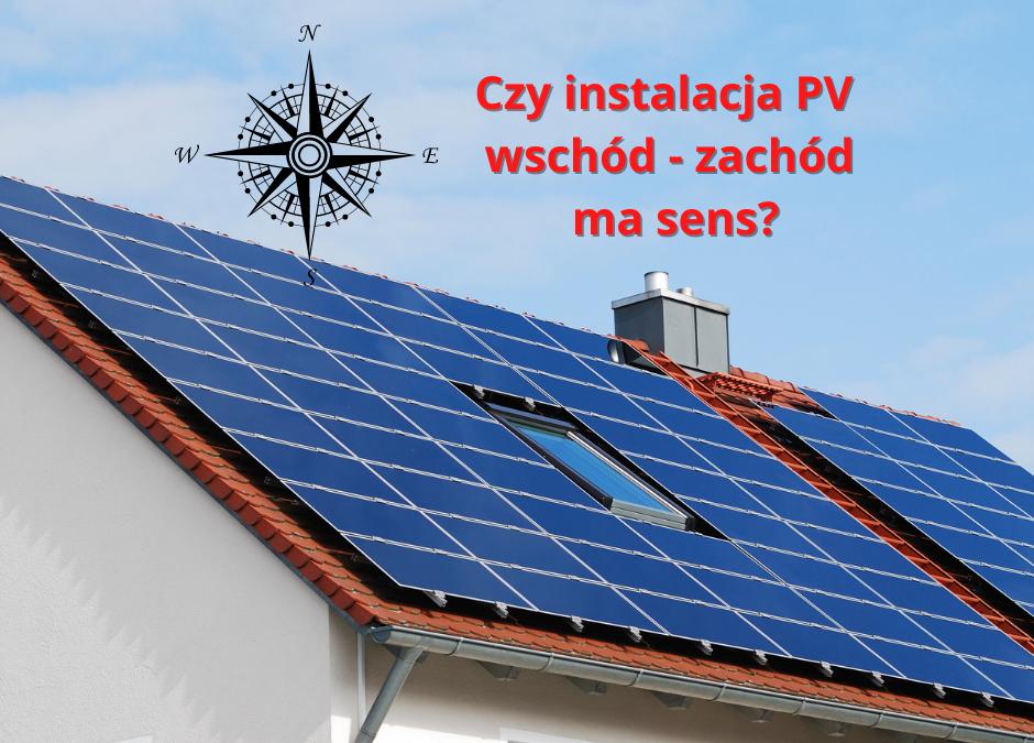 Czy instalacja PV wschód – zachód ma sens?